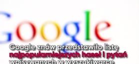 2017 rok w wyszukiwarce. Oto, co wpisują polscy internauci