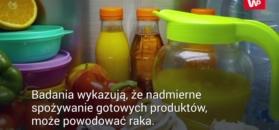 Lubisz gotowe produkty? Mogą powodować raka