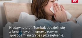 Sposoby na grypę według prof. Tombaka