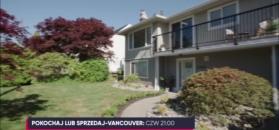 """""""Pokochaj lub sprzedaj - Vancouver"""" w Telewizji WP"""