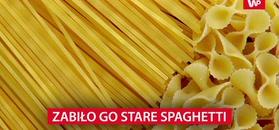 Zabiło go stare spaghetti