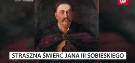 Straszna śmierć Jana III Sobieskiego